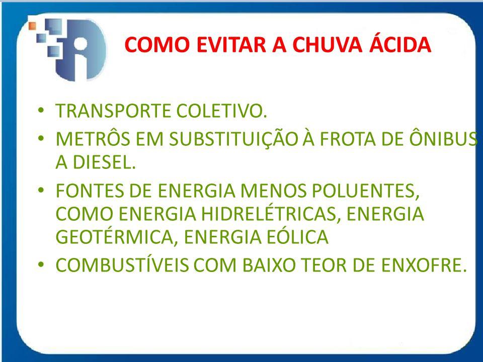 • TRANSPORTE COLETIVO. • METRÔS EM SUBSTITUIÇÃO À FROTA DE ÔNIBUS A DIESEL. • FONTES DE ENERGIA MENOS POLUENTES, COMO ENERGIA HIDRELÉTRICAS, ENERGIA G
