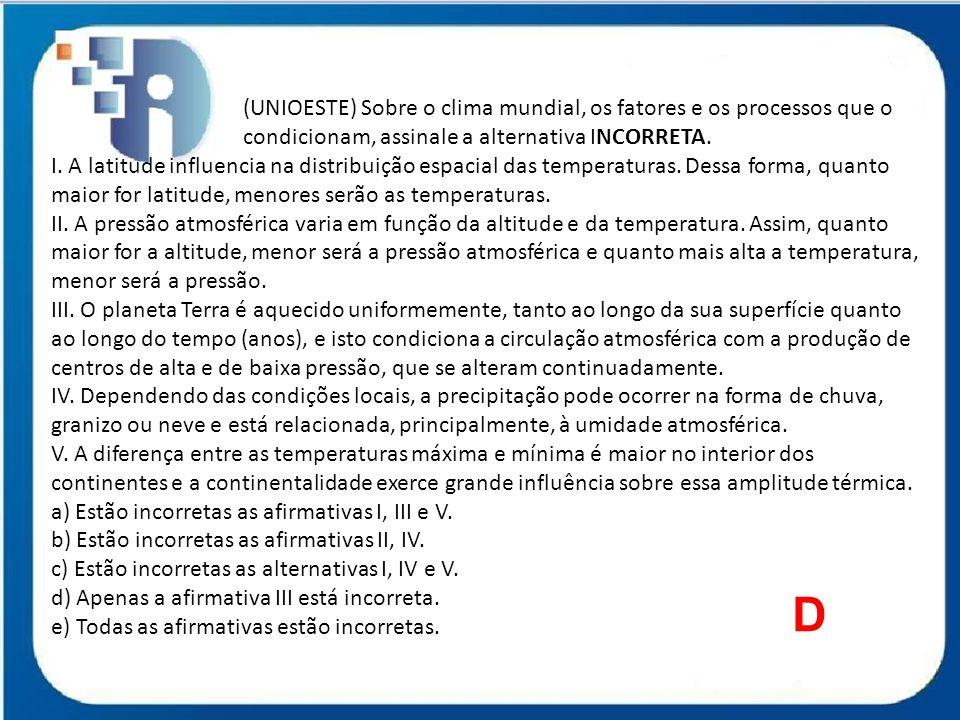 (UNIOESTE) Sobre o clima mundial, os fatores e os processos que o condicionam, assinale a alternativa INCORRETA. I. A latitude influencia na distribui
