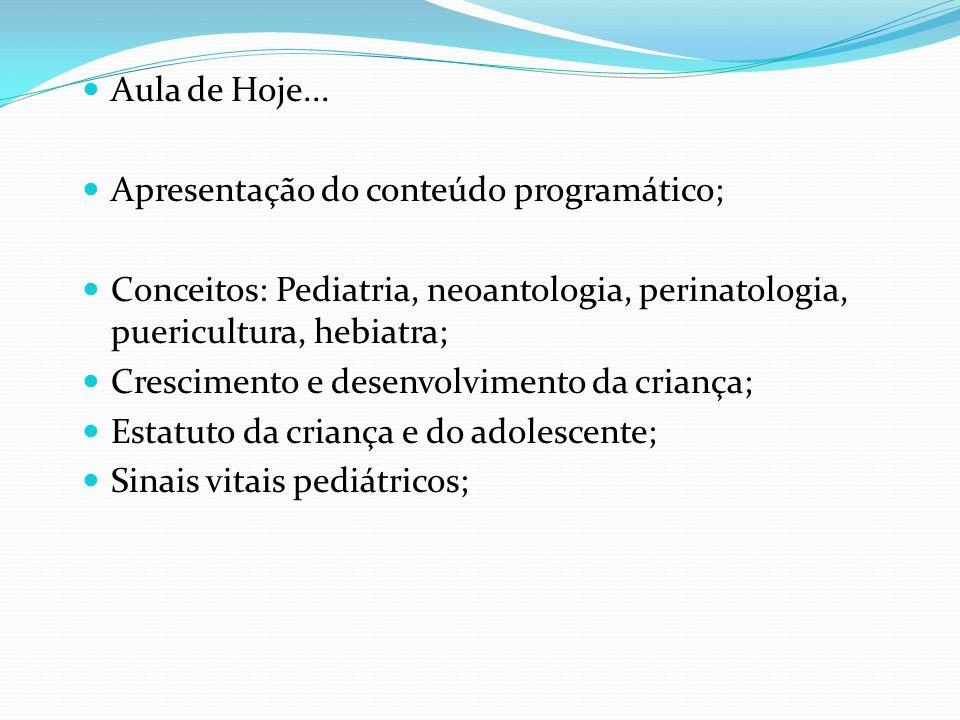  Aula de Hoje...  Apresentação do conteúdo programático;  Conceitos: Pediatria, neoantologia, perinatologia, puericultura, hebiatra;  Crescimento