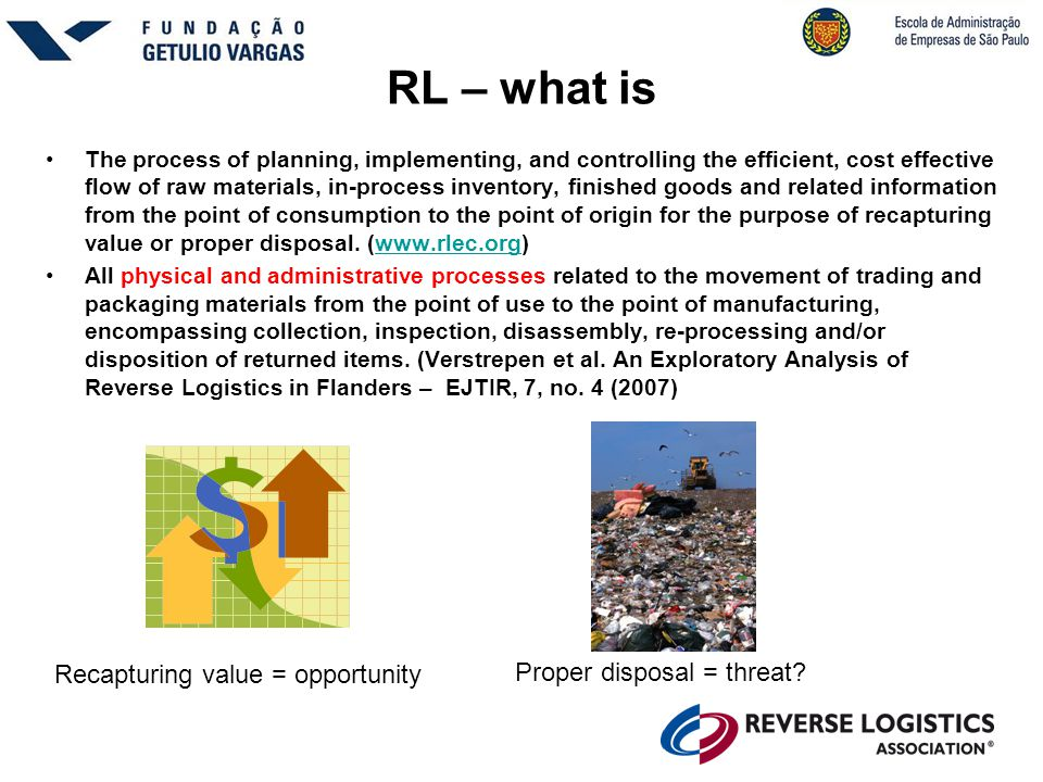 RL – what is •The process of planning, implementing, and controlling the efficient, cost effective flow of raw materials, in-process inventory, finish