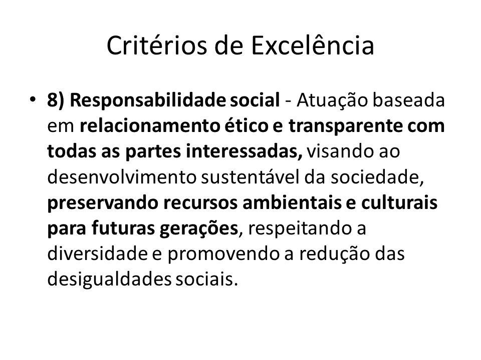 Critérios de Excelência • 8) Responsabilidade social - Atuação baseada em relacionamento ético e transparente com todas as partes interessadas, visand