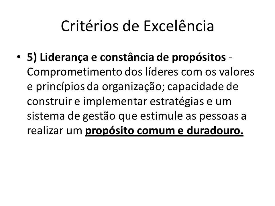 Critérios de Excelência • 5) Liderança e constância de propósitos - Comprometimento dos líderes com os valores e princípios da organização; capacidade