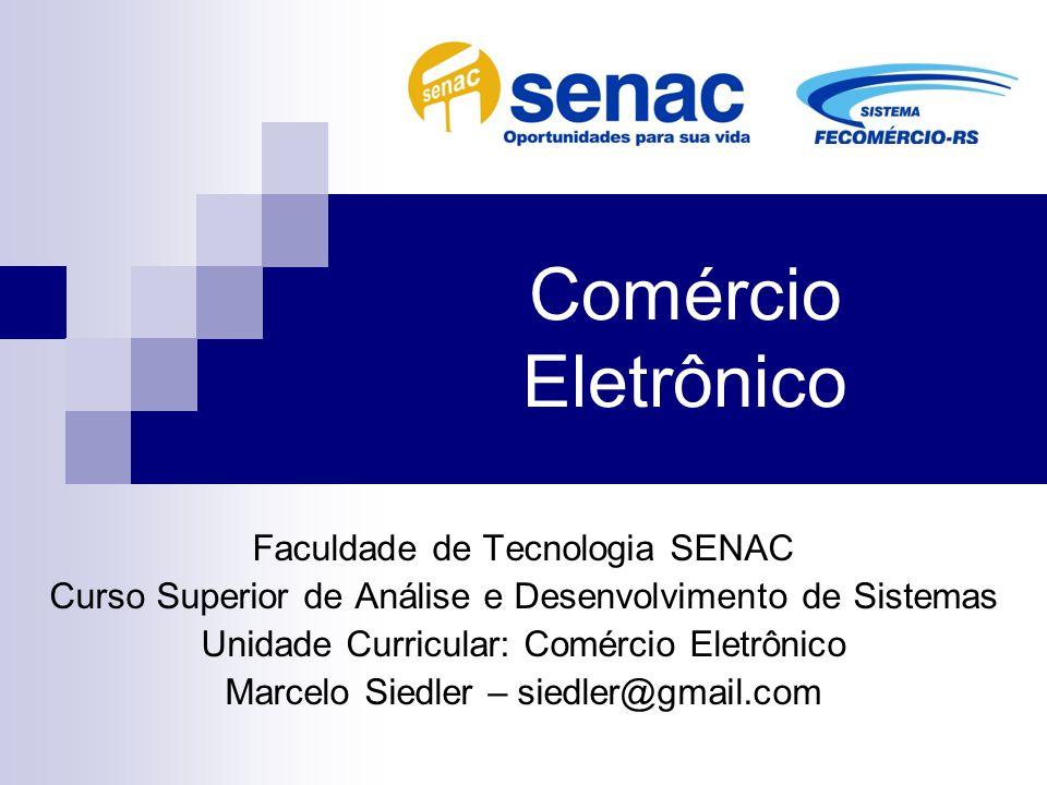 Comércio Eletrônico Faculdade de Tecnologia SENAC Curso Superior de Análise e Desenvolvimento de Sistemas Unidade Curricular: Comércio Eletrônico Marc