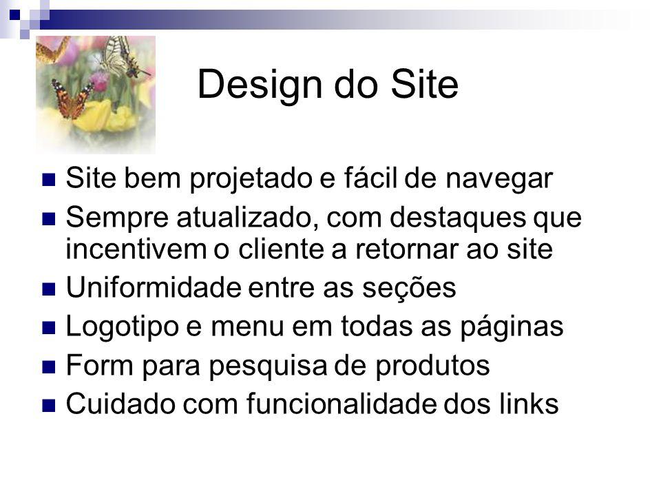 Design do Site  Site bem projetado e fácil de navegar  Sempre atualizado, com destaques que incentivem o cliente a retornar ao site  Uniformidade e