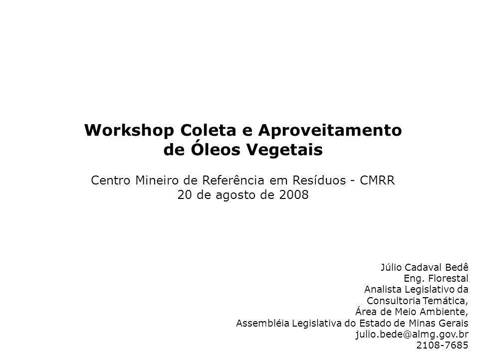 Workshop Coleta e Aproveitamento de Óleos Vegetais Centro Mineiro de Referência em Resíduos - CMRR 20 de agosto de 2008 Júlio Cadaval Bedê Eng. Flores
