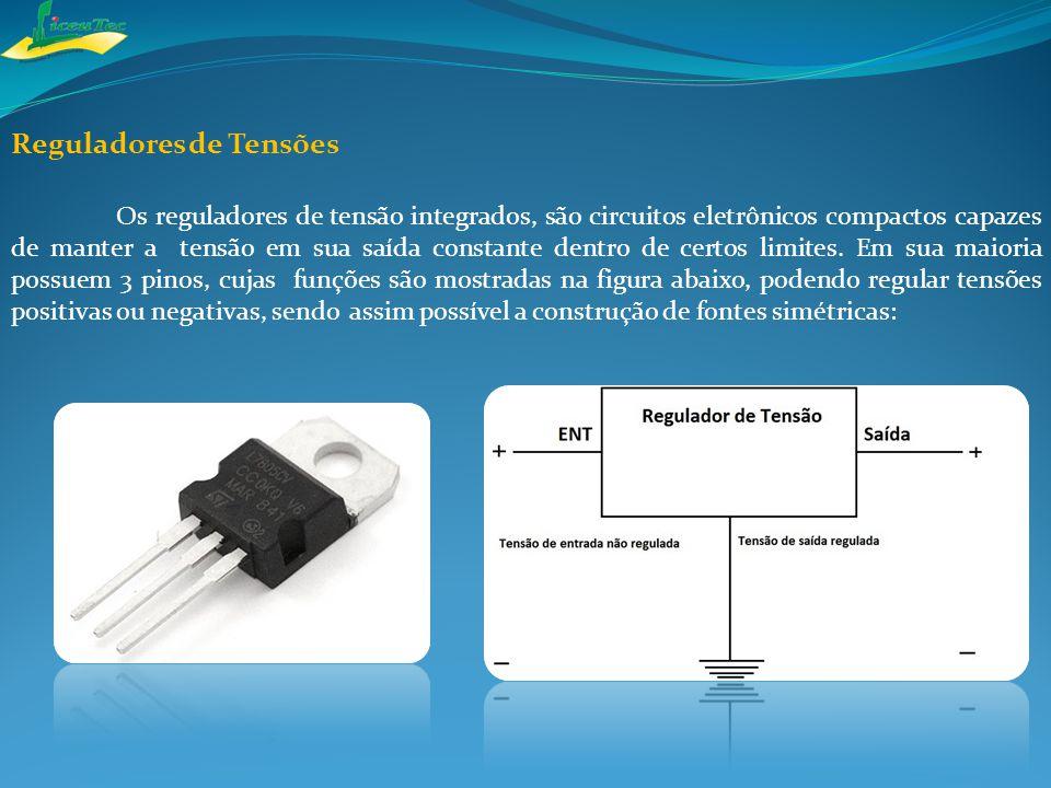 Reguladores de Tensões Os reguladores de tensão integrados, são circuitos eletrônicos compactos capazes de manter a tensão em sua saída constante dent