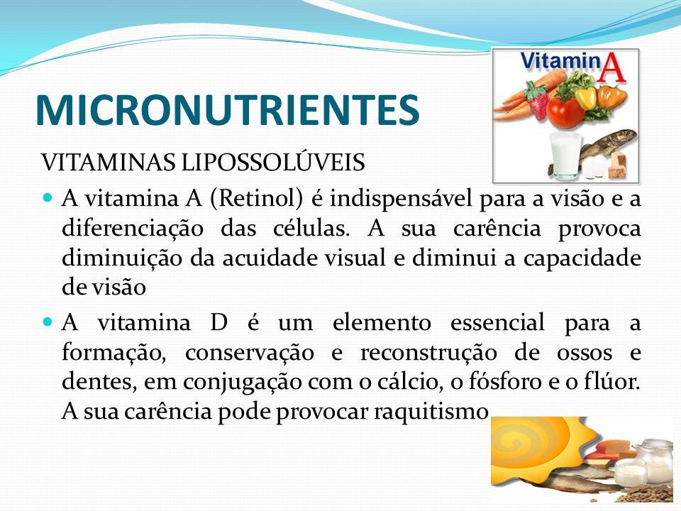 MICRONUTRIENTES VITAMINAS LIPOSSOLÚVEIS  A vitamina A (Retinol) é indispensável para a visão e a diferenciação das células. A sua carência provoca di