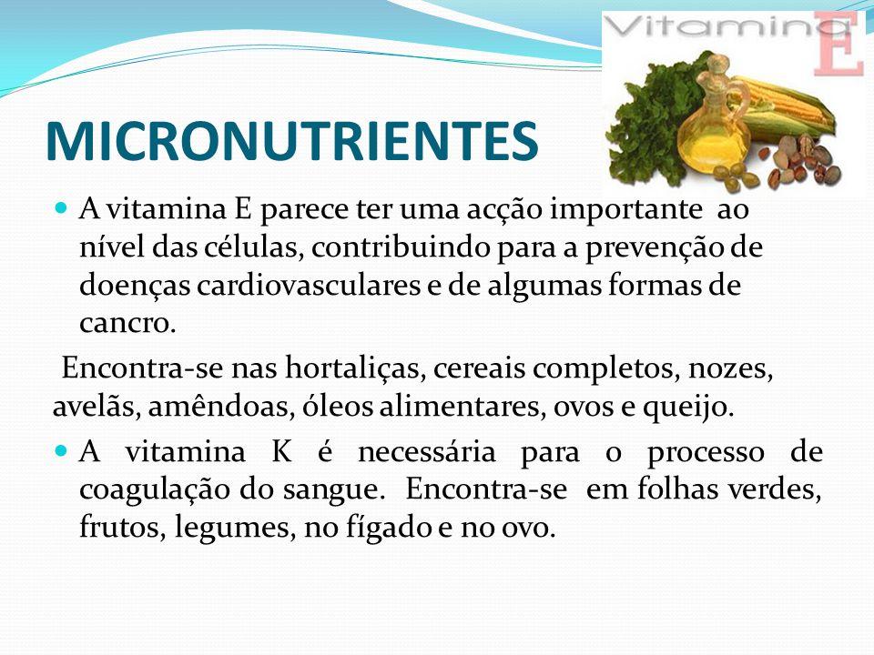MICRONUTRIENTES  A vitamina E parece ter uma acção importante ao nível das células, contribuindo para a prevenção de doenças cardiovasculares e de al