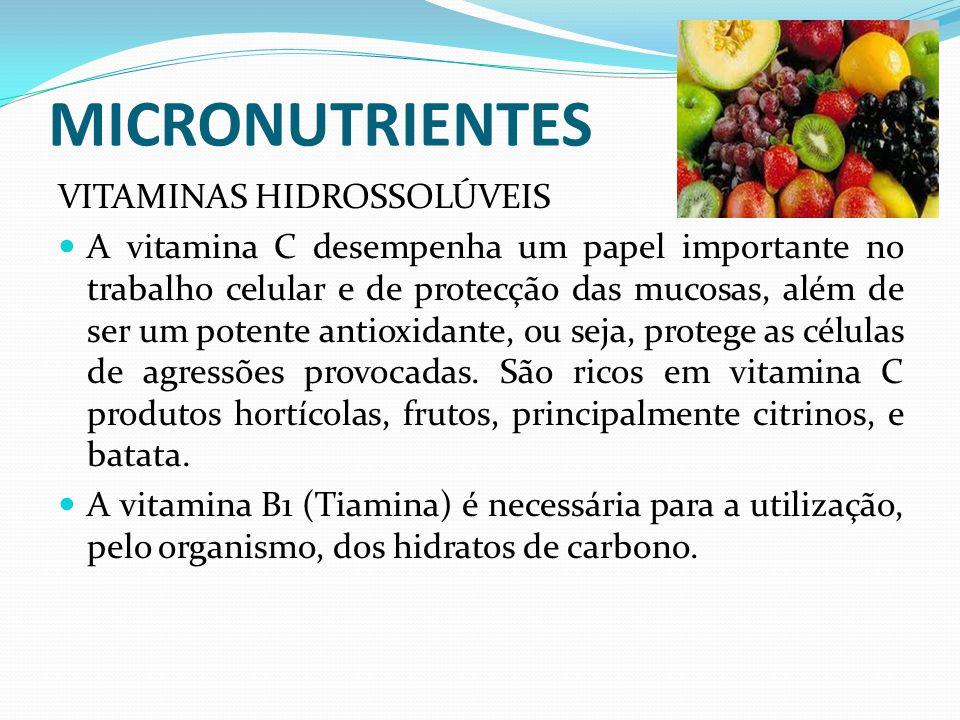 MICRONUTRIENTES VITAMINAS HIDROSSOLÚVEIS  A vitamina C desempenha um papel importante no trabalho celular e de protecção das mucosas, além de ser um