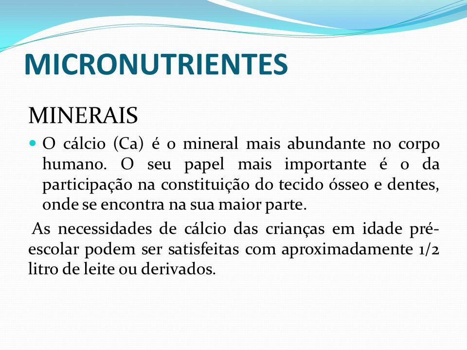 MICRONUTRIENTES MINERAIS  O cálcio (Ca) é o mineral mais abundante no corpo humano. O seu papel mais importante é o da participação na constituição d