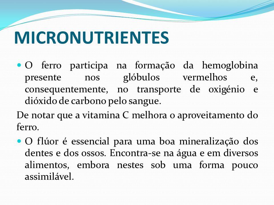 MICRONUTRIENTES  O ferro participa na formação da hemoglobina presente nos glóbulos vermelhos e, consequentemente, no transporte de oxigénio e dióxid