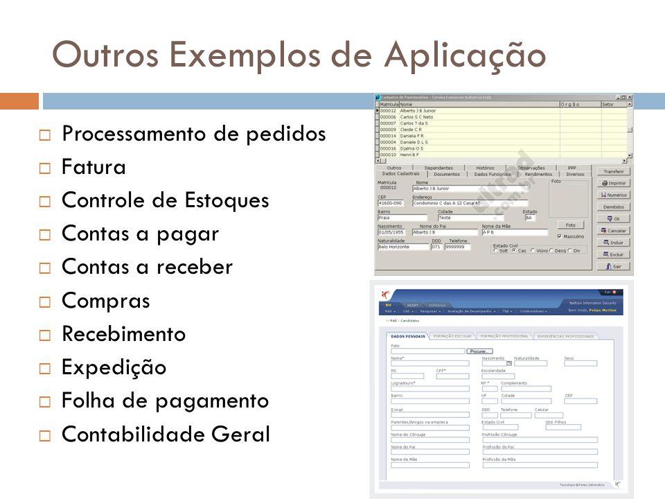 Outros Exemplos de Aplicação  Processamento de pedidos  Fatura  Controle de Estoques  Contas a pagar  Contas a receber  Compras  Recebimento 
