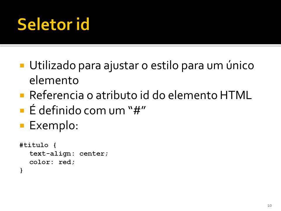 """ Utilizado para ajustar o estilo para um único elemento  Referencia o atributo id do elemento HTML  É definido com um """"#""""  Exemplo: #titulo { text"""