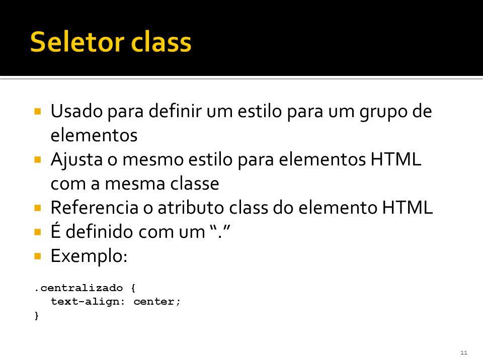  Usado para definir um estilo para um grupo de elementos  Ajusta o mesmo estilo para elementos HTML com a mesma classe  Referencia o atributo class