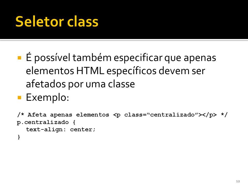  É possível também especificar que apenas elementos HTML específicos devem ser afetados por uma classe  Exemplo: /* Afeta apenas elementos */ p.cent