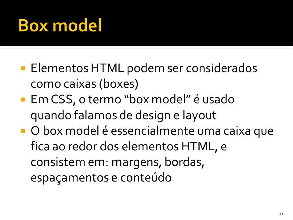 """ Elementos HTML podem ser considerados como caixas (boxes)  Em CSS, o termo """"box model"""" é usado quando falamos de design e layout  O box model é es"""