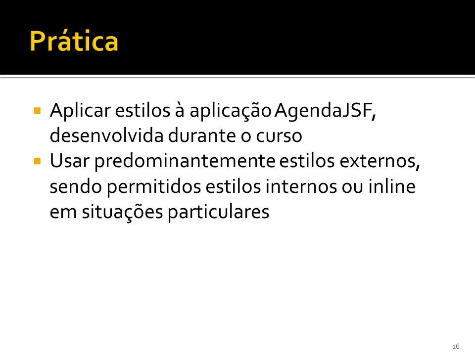  Aplicar estilos à aplicação AgendaJSF, desenvolvida durante o curso  Usar predominantemente estilos externos, sendo permitidos estilos internos ou