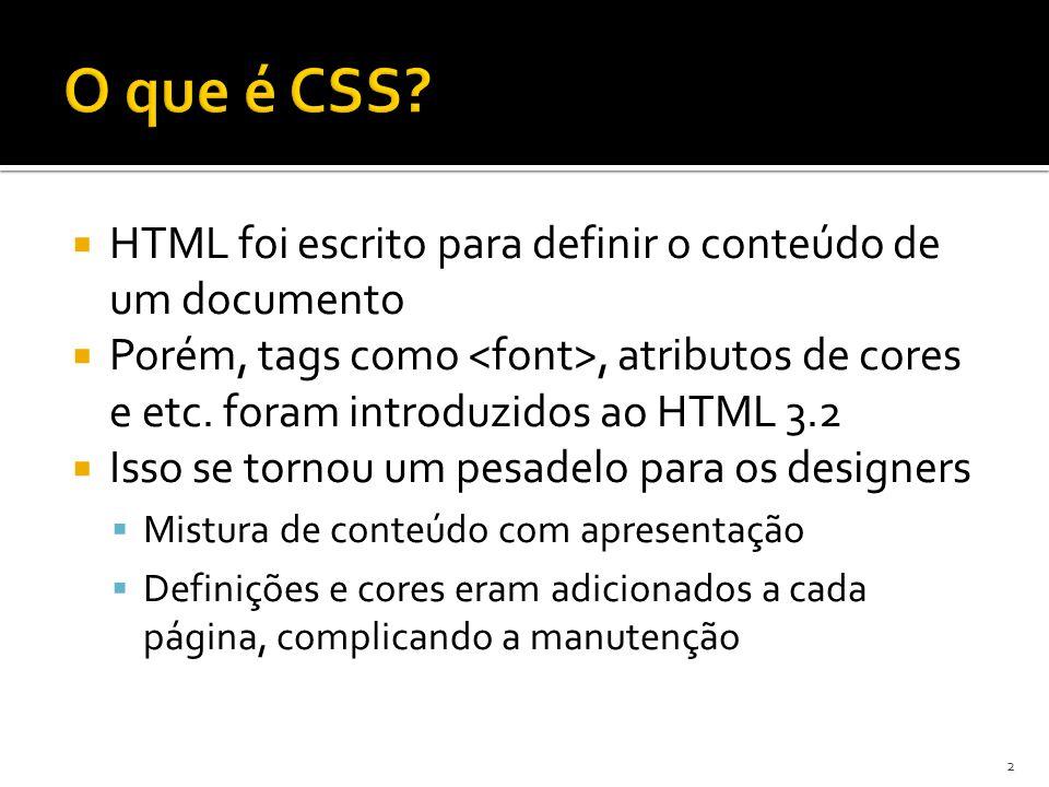  HTML foi escrito para definir o conteúdo de um documento  Porém, tags como, atributos de cores e etc. foram introduzidos ao HTML 3.2  Isso se torn