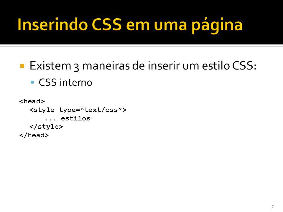  Existem 3 maneiras de inserir um estilo CSS:  CSS interno... estilos 7