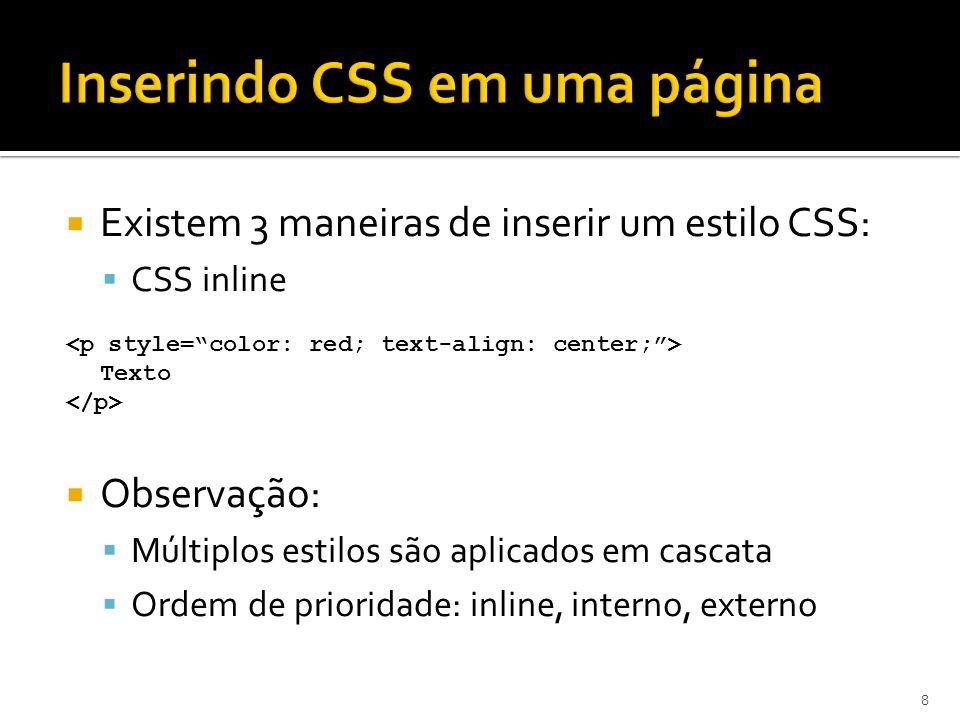  Existem 3 maneiras de inserir um estilo CSS:  CSS inline Texto  Observação:  Múltiplos estilos são aplicados em cascata  Ordem de prioridade: in