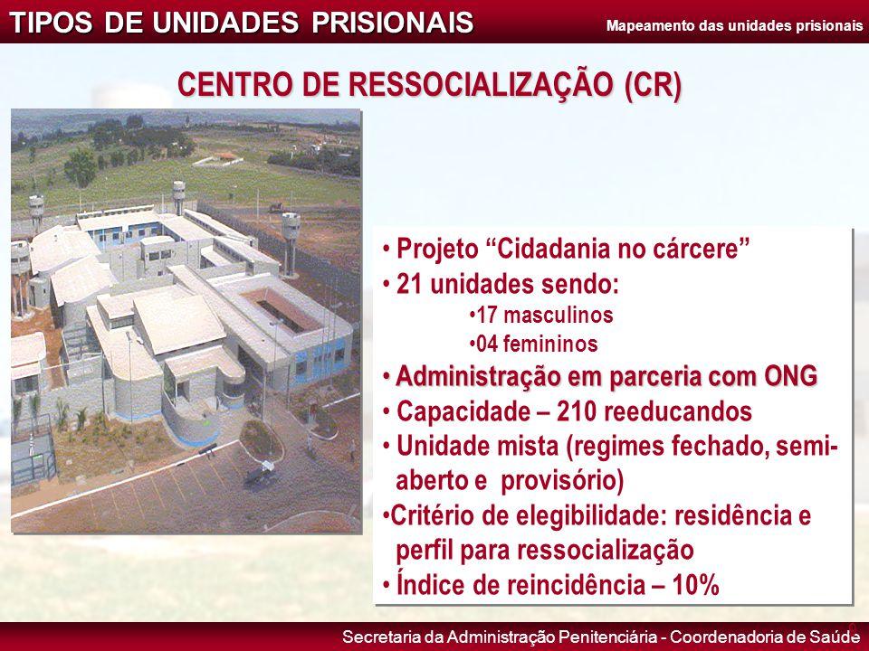 """Secretaria da Administração Penitenciária - Coordenadoria de Saúde CENTRO DE RESSOCIALIZAÇÃO (CR) • Projeto """"Cidadania no cárcere"""" • 21 unidades sendo"""
