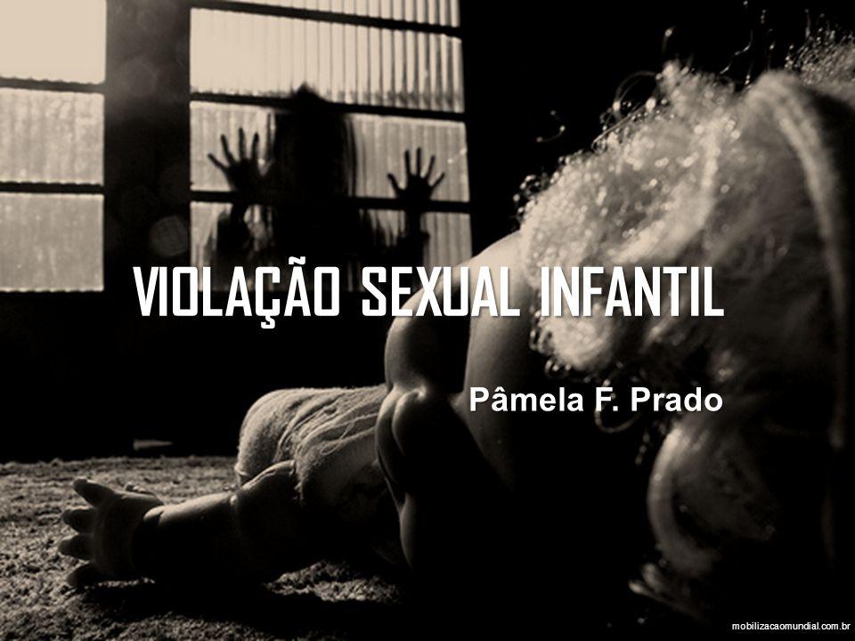 VIOLAÇÃO SEXUAL INFANTIL Pâmela F. Prado mobilizacaomundial.com.br