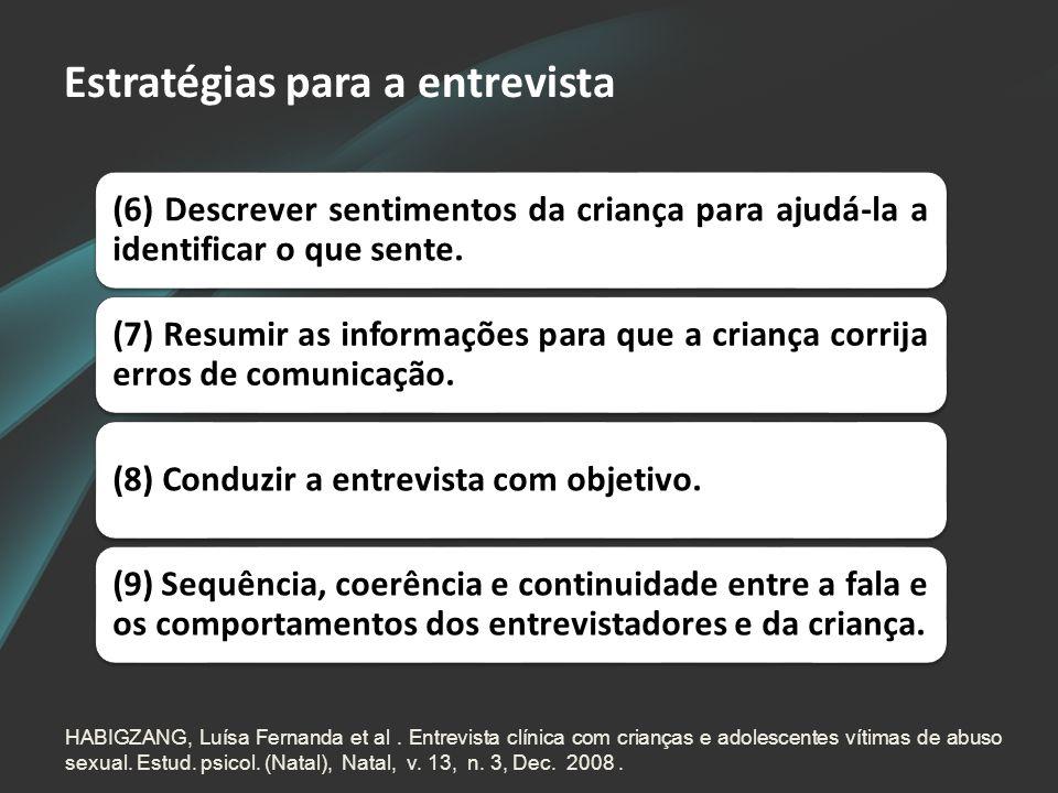 Estratégias para a entrevista (6) Descrever sentimentos da criança para ajudá-la a identificar o que sente. (7) Resumir as informações para que a cria