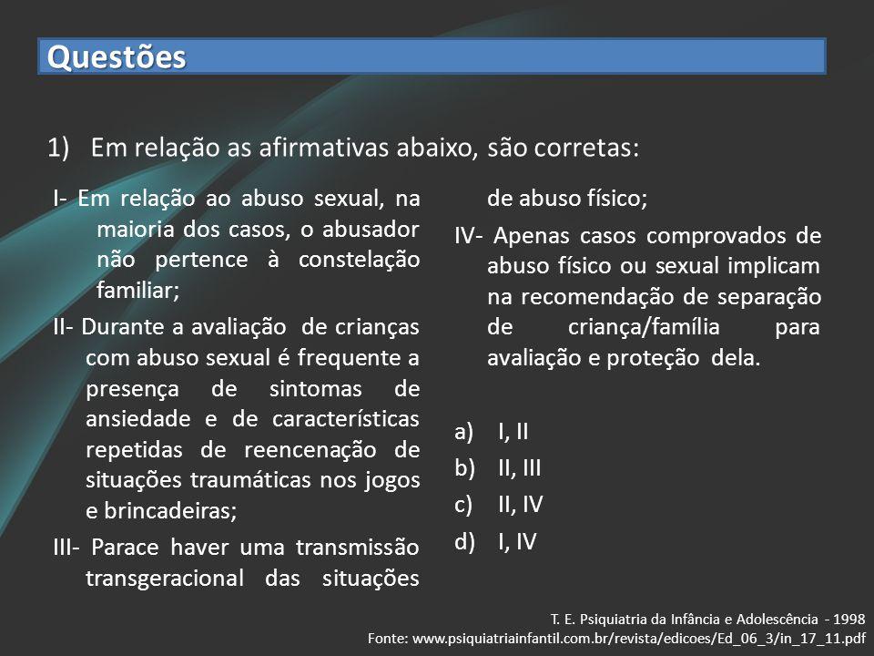 Questões I- Em relação ao abuso sexual, na maioria dos casos, o abusador não pertence à constelação familiar; II- Durante a avaliação de crianças com
