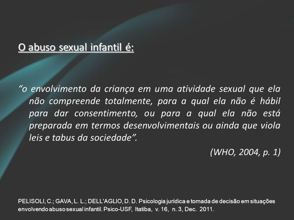 """O abuso sexual infantil é: """"o envolvimento da criança em uma atividade sexual que ela não compreende totalmente, para a qual ela não é hábil para dar"""