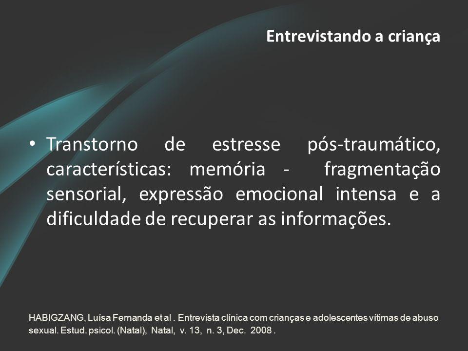 Entrevistando a criança • Transtorno de estresse pós-traumático, características: memória - fragmentação sensorial, expressão emocional intensa e a di