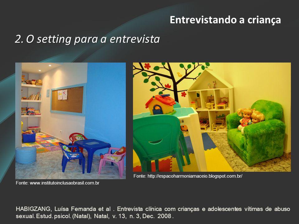 Entrevistando a criança 2.O setting para a entrevista Fonte: http://espacoharmoniamaceio.blogspot.com.br/ Fonte: www.institutoinclusaobrasil.com.br HA