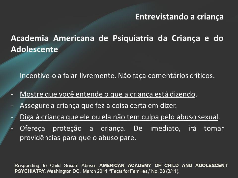 Entrevistando a criança Academia Americana de Psiquiatria da Criança e do Adolescente Incentive-o a falar livremente. Não faça comentários críticos. -