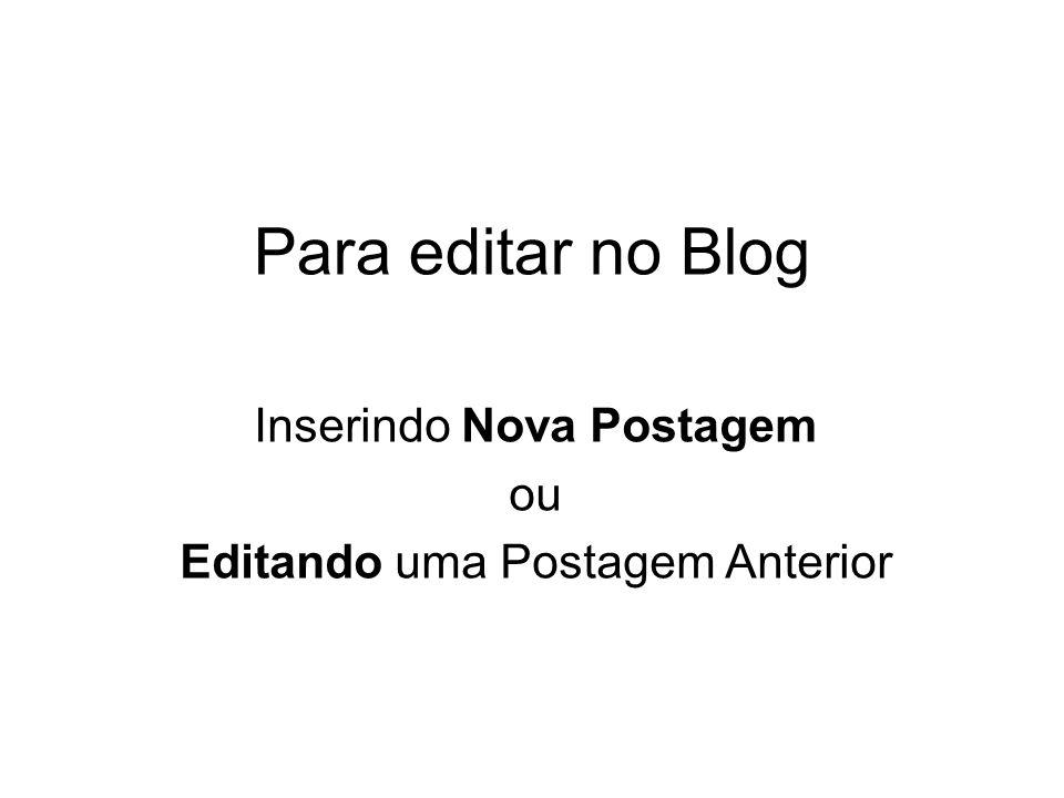 Para editar no Blog Inserindo Nova Postagem ou Editando uma Postagem Anterior