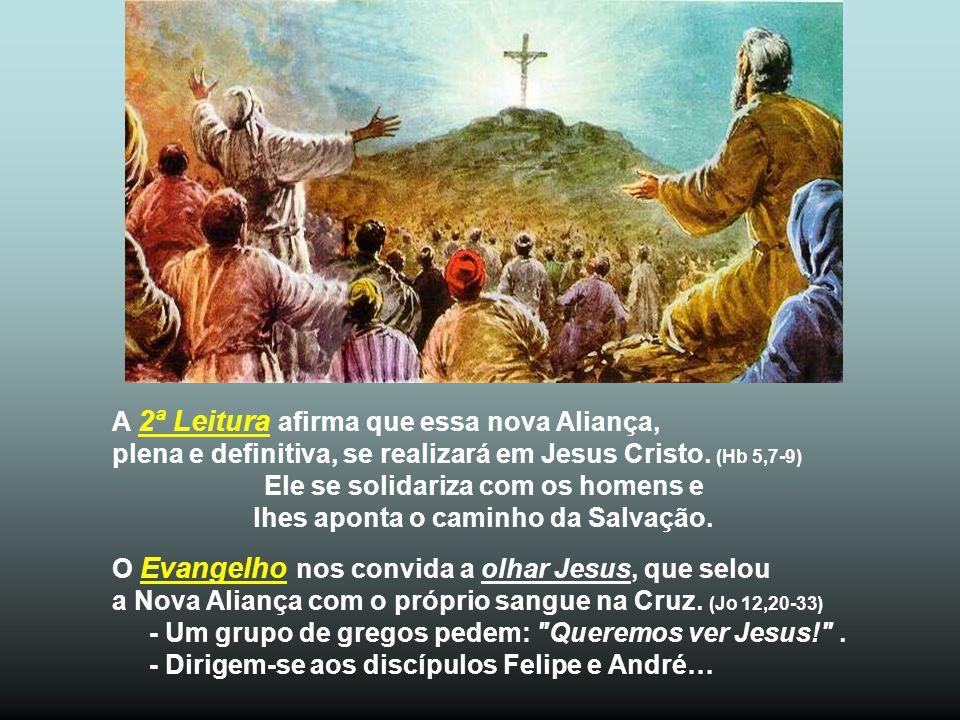 A 2ª Leitura afirma que essa nova Aliança, plena e definitiva, se realizará em Jesus Cristo.