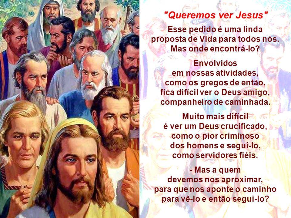 Queremos ver Jesus Esse pedido é uma linda proposta de Vida para todos nós.