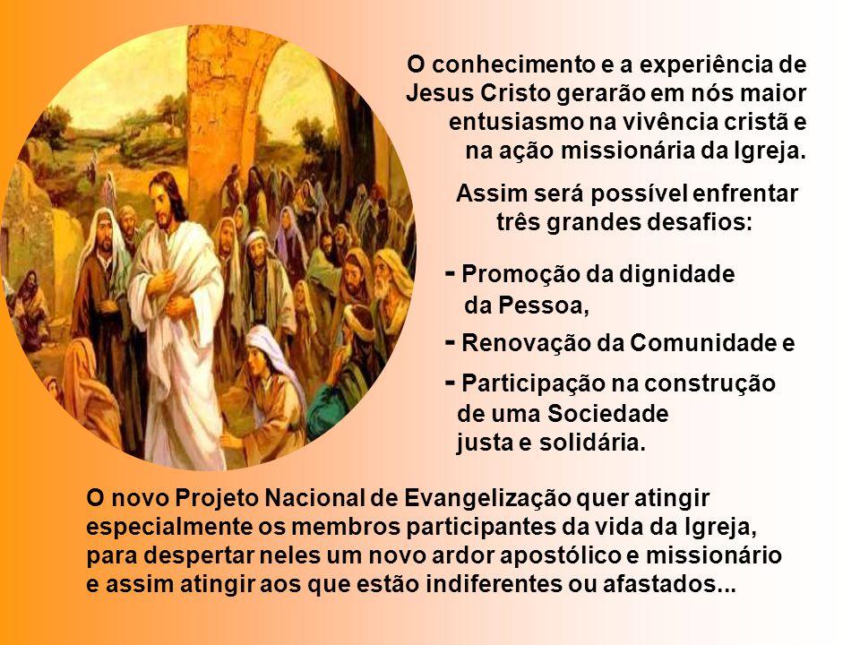 O conhecimento e a experiência de Jesus Cristo gerarão em nós maior entusiasmo na vivência cristã e na ação missionária da Igreja.