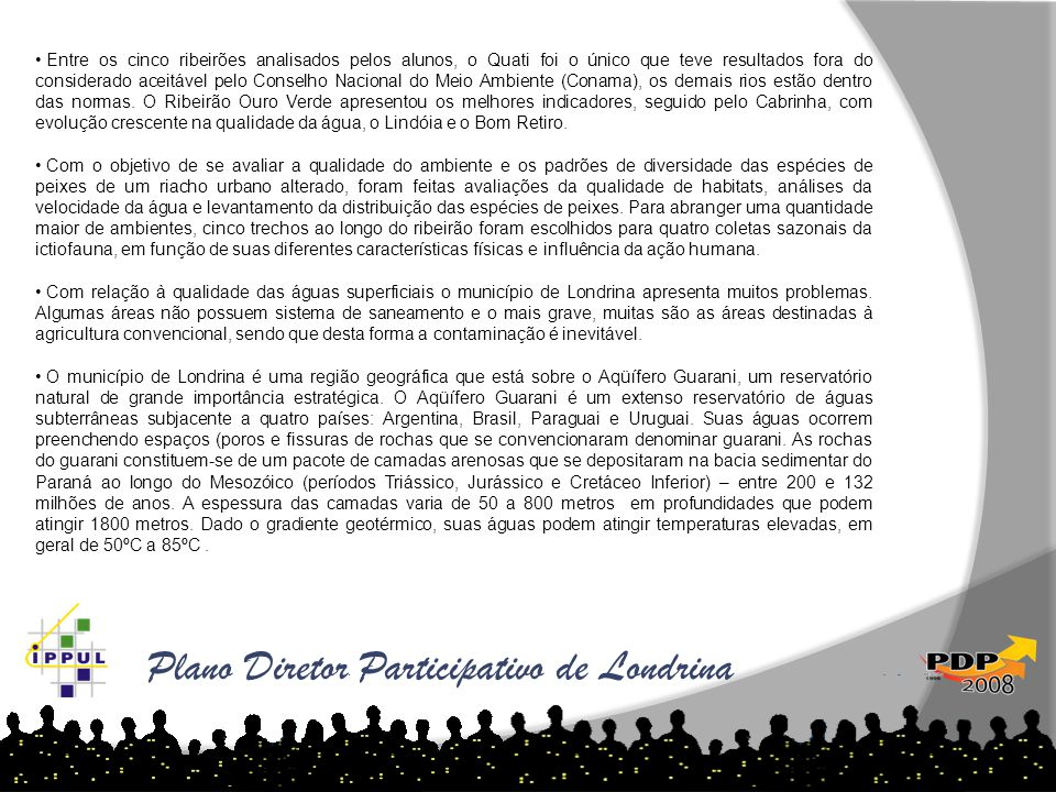 Plano Diretor Participativo de Londrina • Entre os cinco ribeirões analisados pelos alunos, o Quati foi o único que teve resultados fora do considerad
