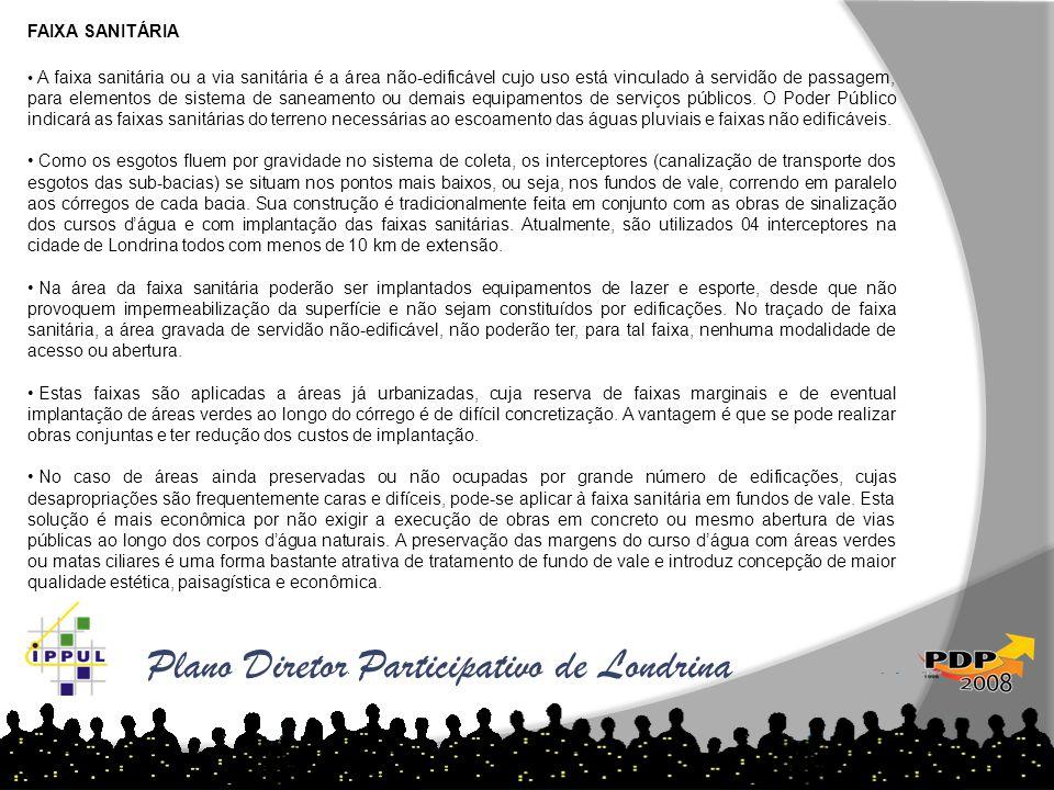 Plano Diretor Participativo de Londrina FAIXA SANITÁRIA • A faixa sanitária ou a via sanitária é a área não-edificável cujo uso está vinculado à servi