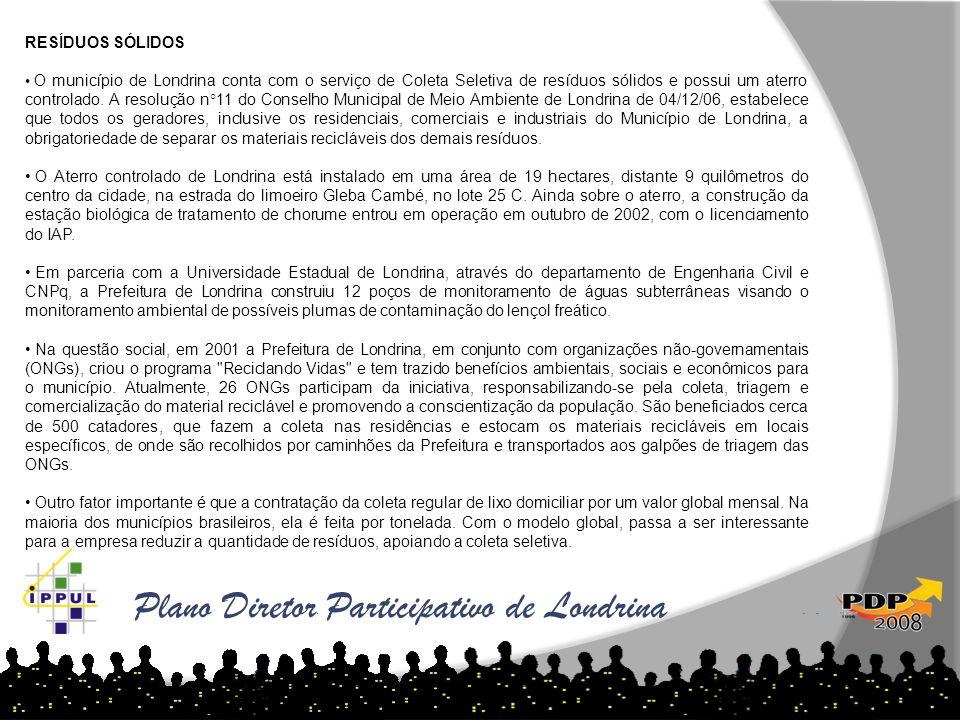 Plano Diretor Participativo de Londrina RESÍDUOS SÓLIDOS • O município de Londrina conta com o serviço de Coleta Seletiva de resíduos sólidos e possui