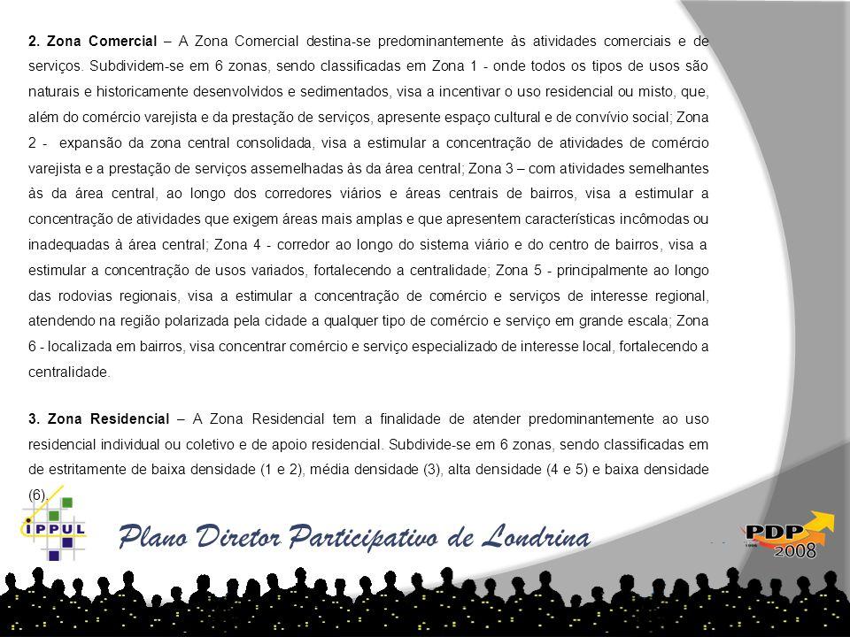 Plano Diretor Participativo de Londrina 2. Zona Comercial – A Zona Comercial destina-se predominantemente às atividades comerciais e de serviços. Subd