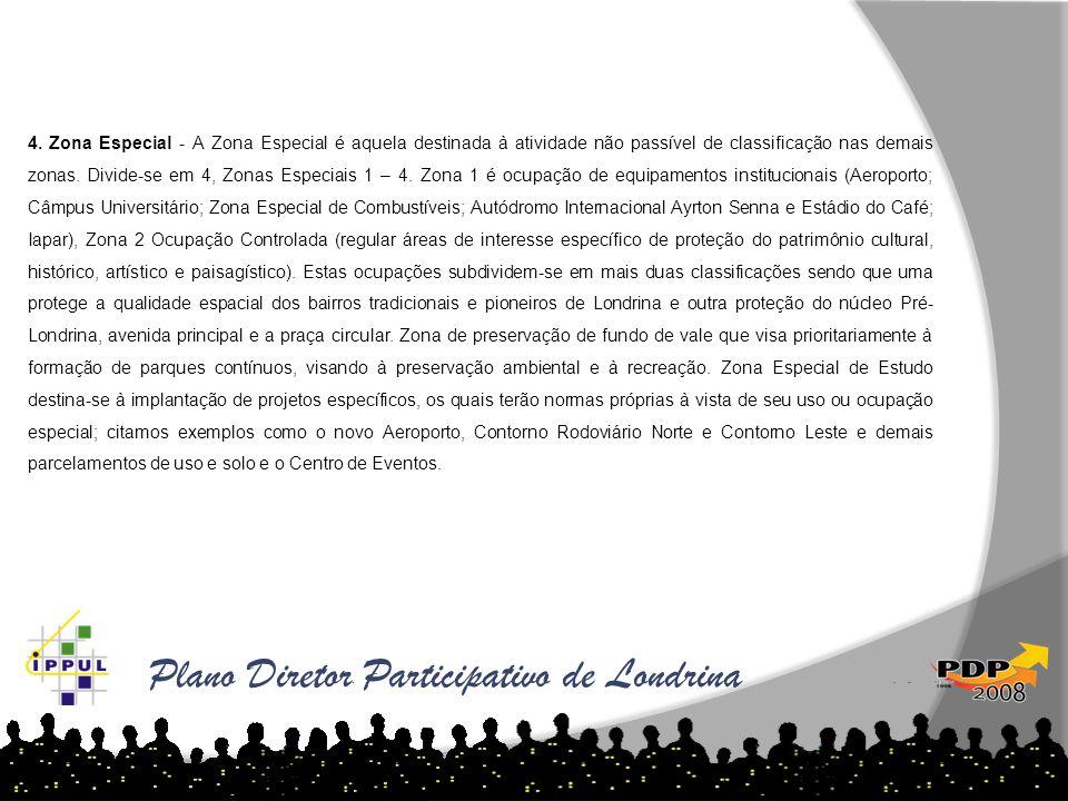 Plano Diretor Participativo de Londrina 4. Zona Especial - A Zona Especial é aquela destinada à atividade não passível de classificação nas demais zon