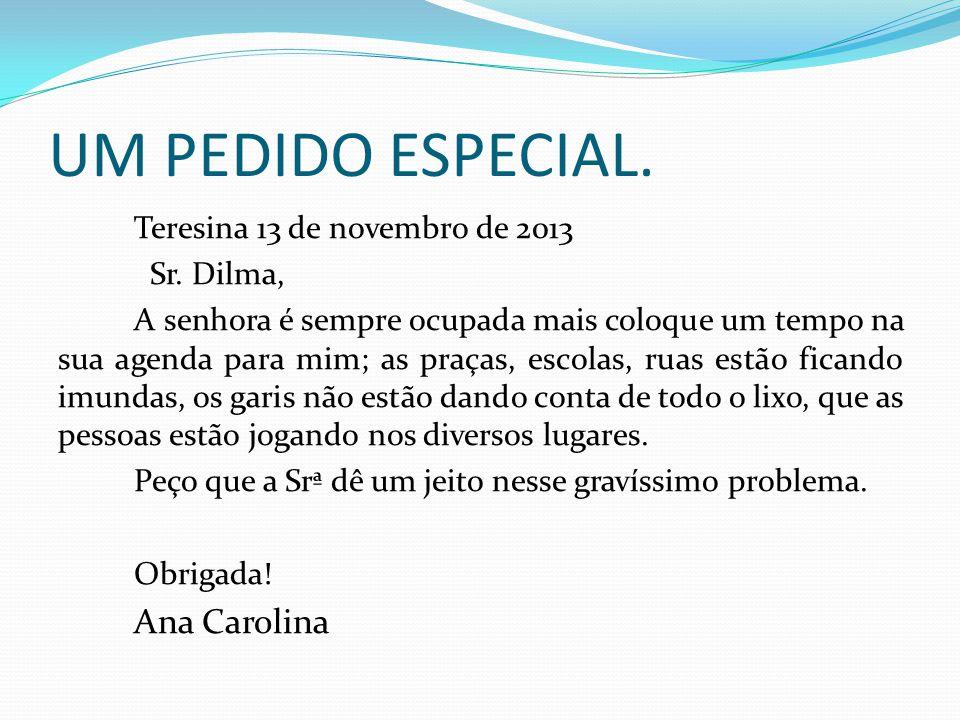 UM PEDIDO ESPECIAL. Teresina 13 de novembro de 2013 Sr. Dilma, A senhora é sempre ocupada mais coloque um tempo na sua agenda para mim; as praças, esc