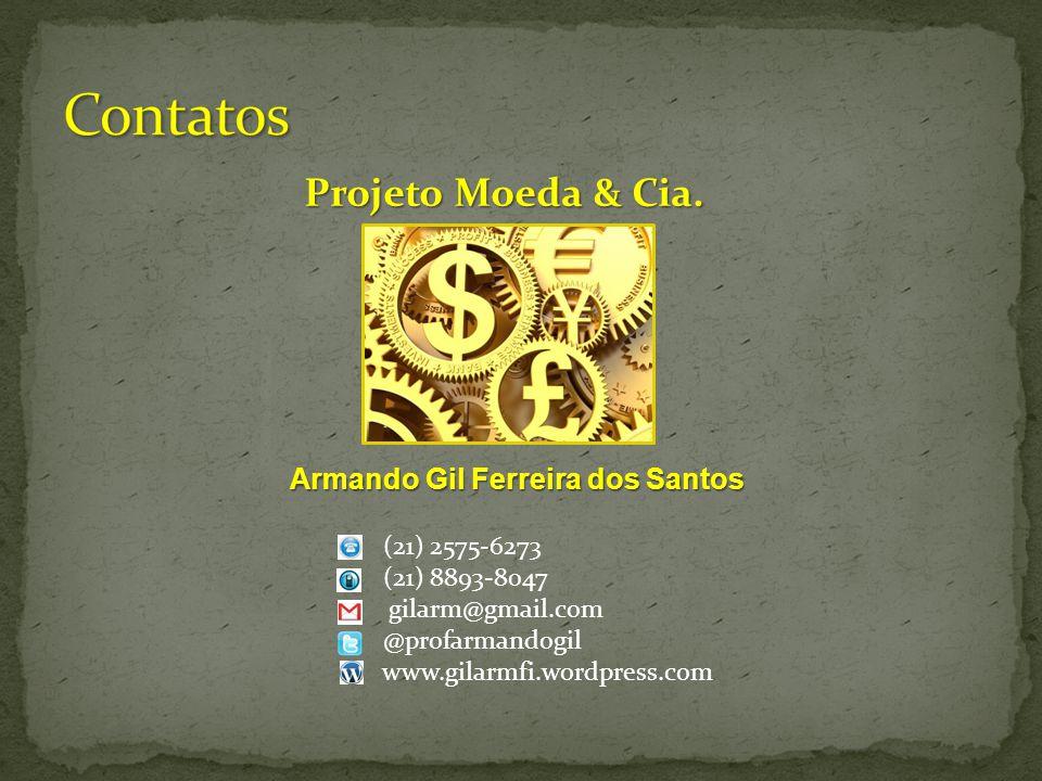 Armando Gil Ferreira dos Santos (21) 2575-6273 (21) 8893-8047 gilarm@gmail.com @profarmandogil www.gilarmfi.wordpress.com Projeto Moeda & Cia.