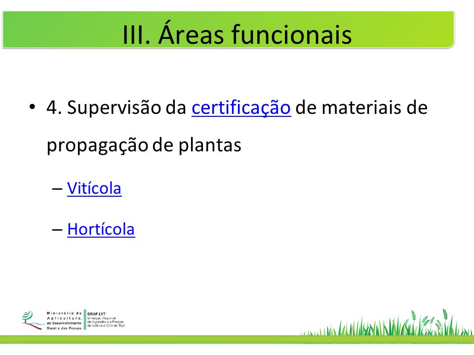 III. Áreas funcionais • 4. Supervisão da certificação de materiais de propagação de plantascertificação – Vitícola Vitícola – Hortícola Hortícola