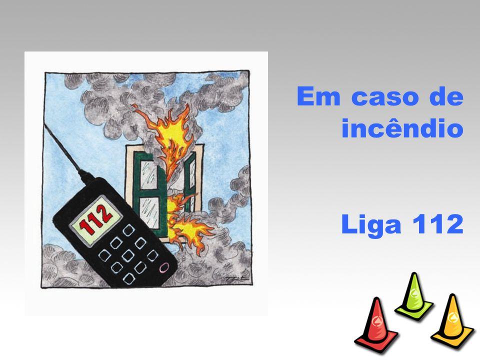 Em caso de incêndio Liga 112