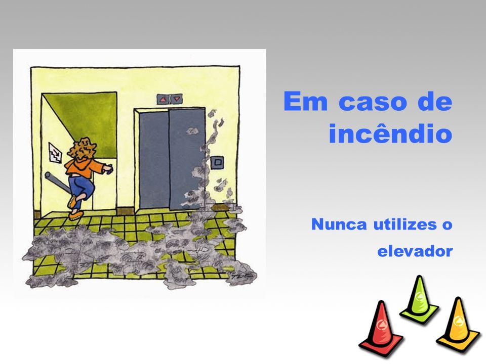 Em caso de incêndio Nunca utilizes o elevador