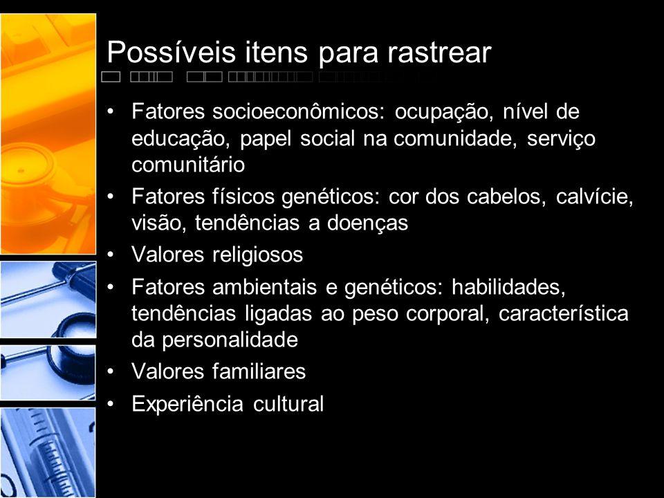 Possíveis itens para rastrear •Fatores socioeconômicos: ocupação, nível de educação, papel social na comunidade, serviço comunitário •Fatores físicos