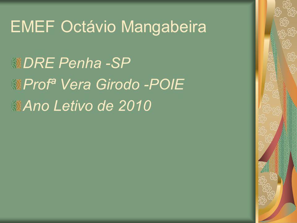 EMEF Octávio Mangabeira DRE Penha -SP Profª Vera Girodo -POIE Ano Letivo de 2010
