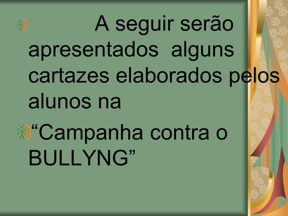 """A seguir serão apresentados alguns cartazes elaborados pelos alunos na """"Campanha contra o BULLYNG"""""""