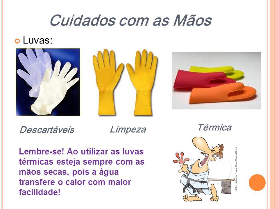 Luvas: Descartáveis Limpeza Térmica Lembre-se! Ao utilizar as luvas térmicas esteja sempre com as mãos secas, pois a água transfere o calor com maior